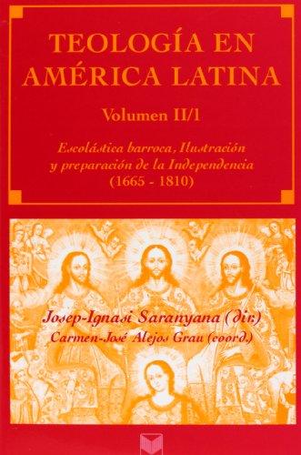 Teología en América Latina. Vol. II/1. Escolástica barroca, Ilustración y preparación de la Independencia .