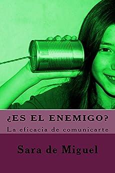 ¿Es el enemigo?: La eficacia de comunicarte de [de Miguel, Sara]