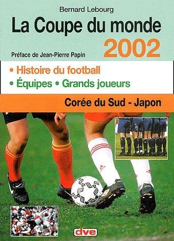 La Coupe du Monde 2002. En Corée du Sud et au Japon