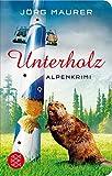 Unterholz: Alpenkrimi (Fischer Taschenbibliothek) von Jörg Maurer (21. Mai 2015) Taschenbuch
