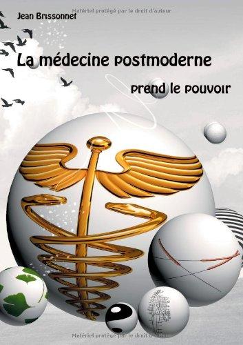 La médecine postmoderne prend le pouvoir par Jean Brissonnet