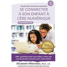 Se Connecter à son enfant à l'ère numèrique: 100+ questions pour vous aider à créer une communication ouverte avec votre enfant: Volume 2 (Entamer le dialogue)