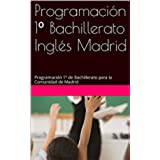 Programación 1º Bachillerato Inglés Madrid: Programación 1º de Bachillerato para la Comunidad de Madrid (English Edition)