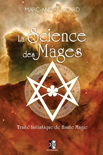 La Science des Mages: Traité Initiatique de Haute Magie par Marc-André Ricard