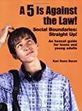 A 5 Is Against the Law! Social Boundaries: Straight Up! An honest guide for teens and young adults by Kari Dunn Buron (2007) Paperback