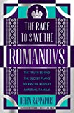 The Race to Save the Romanovs: The Truth Behind the Secret Plans to Rescue Russia's I...