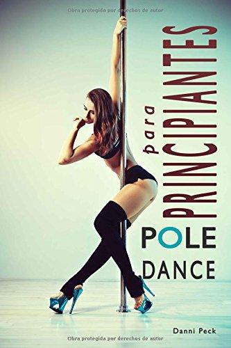 Pole Dance para Principiantes: Para Fitness y Diversión (Baile de Tubo) por Danni Peck