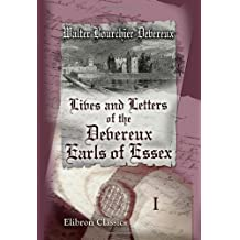 Lives and Letters of the Devereux, Earls of Essex: In the Reigns of Elizabeth, James I, and Charles I, 1540-1646. Volume 1
