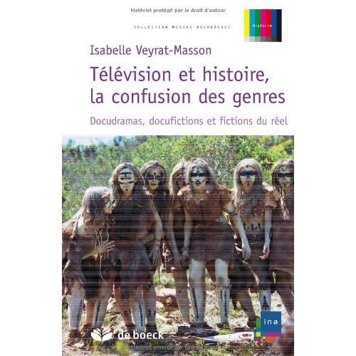 Télévision et histoire, la confusion des genres : Docudramas, docufictions et fictions du réel