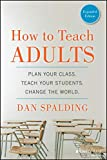 How to Teach Adults: Plan Your Class, Teach Your Students, Change the World, Expanded Edition (Jossey-Bass Higher and Adult Education (Paperback)) (English Edition)