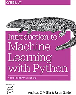 Introduction to Machine Learning with Python: A Guide for Data Scientists by [Müller, Andreas C., Guido, Sarah]