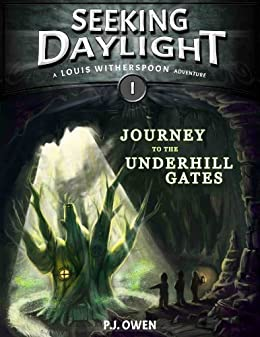Journey to the Underhill Gates - Seeking Daylight - Part I (Louis Witherspoon Adventure Series Book 1) by [Owen, P.J.]