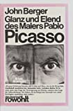 Glanz und Elend des Malers Pablo Picasso - John Berger