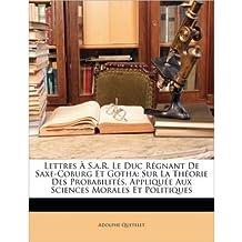 Lettres S.A.R. Le Duc Rgnant de Saxe-Coburg Et Gotha: Sur La Thorie Des Probabilits, Applique Aux Sciences Morales Et Politiques (Paperback)(French) - Common