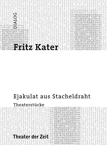 Ejakulat aus Stacheldraht: Theaterstücke (Dialog)