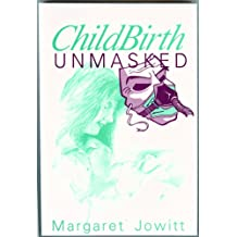 Childbirth Unmasked