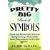 The Pretty Big Book of Symbols: A Handy Quick Reference Guide with Keyword Meanings for Over 1400 Psychic Symbols, Animals, Plants, Gemstones, Everyday Objects & More!