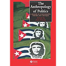 The Anthropology of Politics: A Reader in Ethnography, Theory, and Critique (Wiley Blackwell Anthologies in Social and Cultural Anthropology)