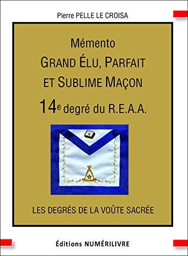 Mémento du 14e degré Grand Elu Parfait et Sublime maçon par  pierre Pelle le Croisa