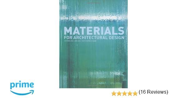 Materials for Architectural Design: Amazon.co.uk: Victoria Ballard Bell,  Patrick Rand: 9781856694803: Books