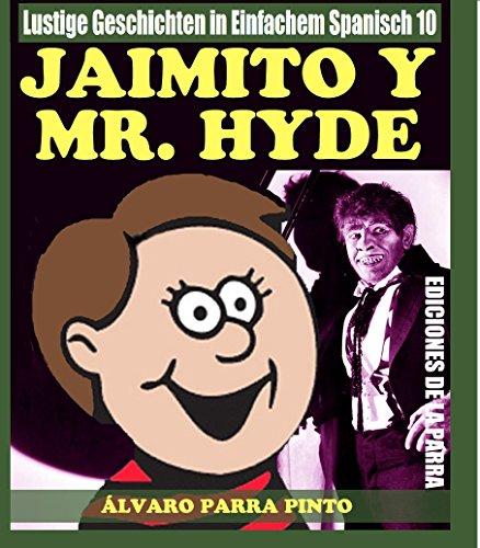Lustige Geschichten in Einfachem Spanisch 10: Jaimito y Mr. Hyde (Spanisches Lesebuch für Anfänger) por Álvaro Parra Pinto