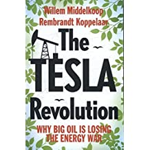 The Tesla Revolution. Why Big Oil is Losing the Energy War
