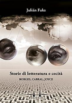 Storie di letteratura e cecità: Borges, Cabral, Joyce (Caravelas) di [Julián Fuks]