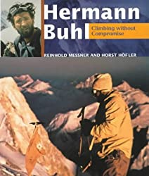 Hermann Buhl: Climbing without Compromise by Reinhold Messner (2001-08-06)