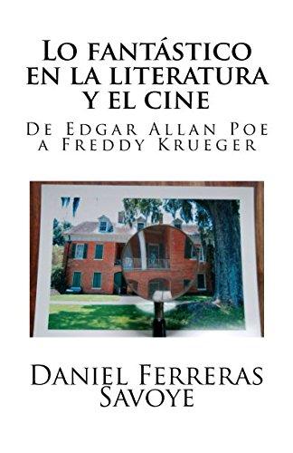Lo fantástico en la literatura y el cine: De Edgar Allan Poe a Freddy Krueger por Daniel Ferreras Savoye