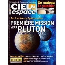 CIEL & ESPACE [No 428] du 01/01/2006 - AUX FRONTIERES DU SYSTEME SOLAIRE - PREMIERE MISSION VERS PLUTON - DEUX ANS SUR MARS - POURQUOI LES ROVERS ROULENT TOUJOURS - A LA UNE - ENQUETE NATIONALE SUR LES CURIEUX DU CIEL - HISTOIRE - ON A RETROUVE COPERNIC - TEST - LE STAR BLAST, UN TELESCOPE POUR DEBUTANTS - EN CADEAU - LE CALENDRIER ASTRO 2006.
