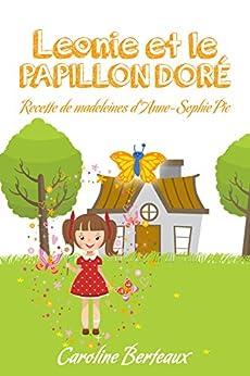 Léonie et le Papillon Doré (nouvelle version): Avec une Recette d'Anne-Sophie Pic par [Berteaux, Caroline]