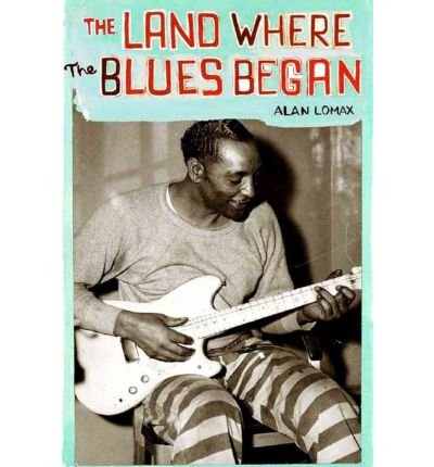 TheLand Where Blues Began by Lomax, Alan ( Author ) ON Jan-01-1993, Hardback