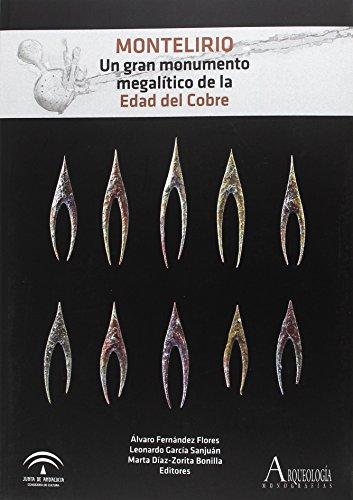 Montelirio: un gran monumento megalítico de la Edad del Cobre (Arqueología. Monografías) por A. & AL., ED. FERNANDEZ FLORES