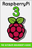 Raspberry Pi 3: The Ultimate Beginner's Guide! (Raspberry Pi 3)