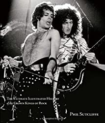 Queen: The Ultimate Illustrated History of the Crown Kings of Rock by Phil Sutcliffe (2011-04-29)