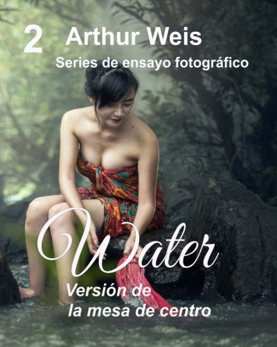 Water: Coffee Table Version: Volume 2 (Photo Essay)