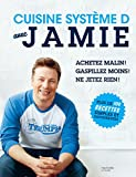 Cuisine système D avec Jamie: Plus de 100 recettes simples et savoureuses