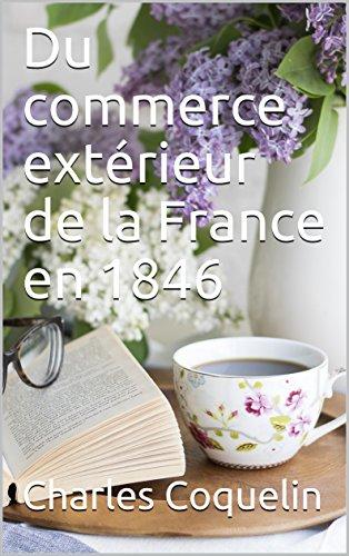 Du commerce extérieur de la France en 1846 par Charles  Coquelin