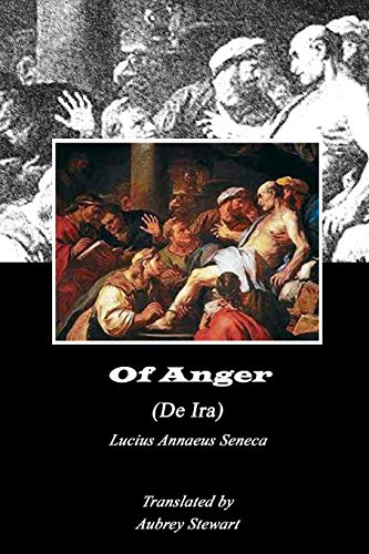 Of Anger (Annotated) (Dialogues of Seneca, Band 4)