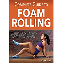 Complete Guide to Foam Rolling (English Edition)