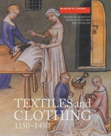 Textiles and Clothing, c.1150-c.1450: Finds from Medieval Excavations in London (Medieval Finds from Excavations in London) by Elisabeth Crowfoot (2004-03-04)