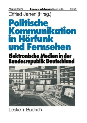 Politische Kommunikation in H????rfunk und Fernsehen: Elektronische Medien in der Bundesrepublik Deutschland (German Edition) (1994-01-01)