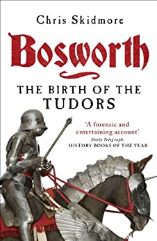 Bosworth: The Birth of the Tudors by [Skidmore, Chris]