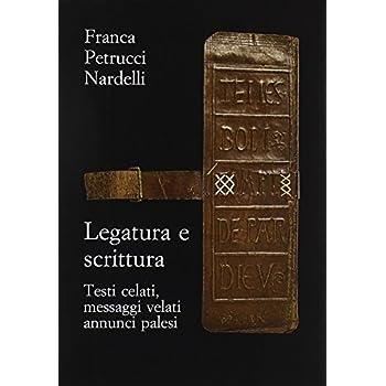 Legatura E Scrittura. Testi Celati, Messaggi Velati, Annunci Palesi