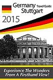 Germany Travel Guide: Stuttgart Tourist Guide - Finest Places of Stuttgart (Castles, Hotels, German Vine, German Food, Black Forest Germany, Rottweil - ... forest map, black forest guide Book 1)