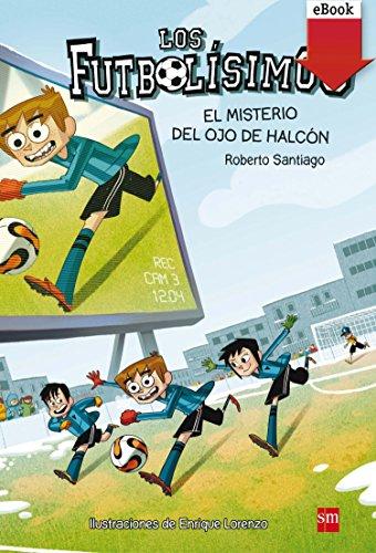 El misterio del ojo halcón (Kindle) (Los Futbolísimos)