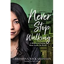 Never Stop Walking: A Memoir of Finding Home Across the World