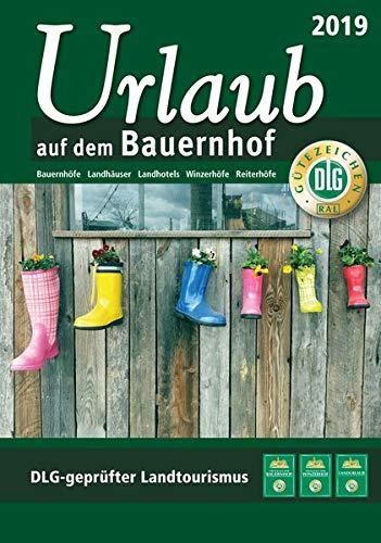 Urlaub auf dem Bauernhof 2019: Bauernhöfe - Landhäuser - Landhotels - Winzerhöfe - Reiterhöfe