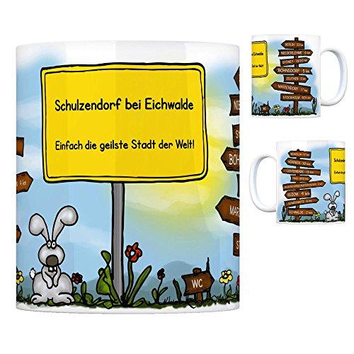Schulzendorf bei Eichwalde - Einfach die geilste Stadt der Welt Kaffeebecher Tasse Kaffeetasse Becher mug Teetasse Büro Stadt-Tasse Städte-Kaffeetasse Lokalpatriotismus Spruch kw Rudow Berlin