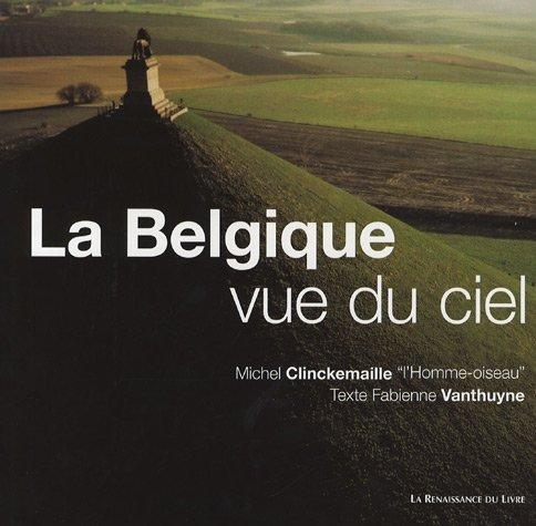 La Belgique vue du ciel : Un regard inédit sur le patrimoine majeur par Michel Clinckemaille, Fabienne Vanthuyne